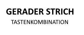 Gerader Strich Shortcut